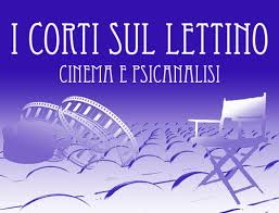 """""""I corti sul lettino Cinema e psicoanalisi"""" – VI° Edizione 2014 – Direttore Artistico: Ignazio Senatore – Corti pervenuti"""