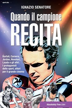 """""""Quando il campione recita"""" di Ignazio Senatore – Absolutely Free Edizioni – Indice"""