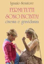 """Cinema e psiche """"Fermi tutti sono incinta La gravidanza sullo schermo…istruzioni sull'uso"""""""